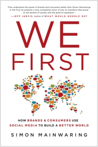 We First, by Simon Mainwaring - how brands and consumers use social media to build a better world
